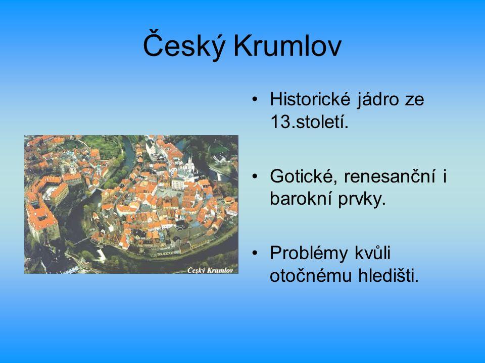 Český Krumlov Historické jádro ze 13.století. Gotické, renesanční i barokní prvky. Problémy kvůli otočnému hledišti.