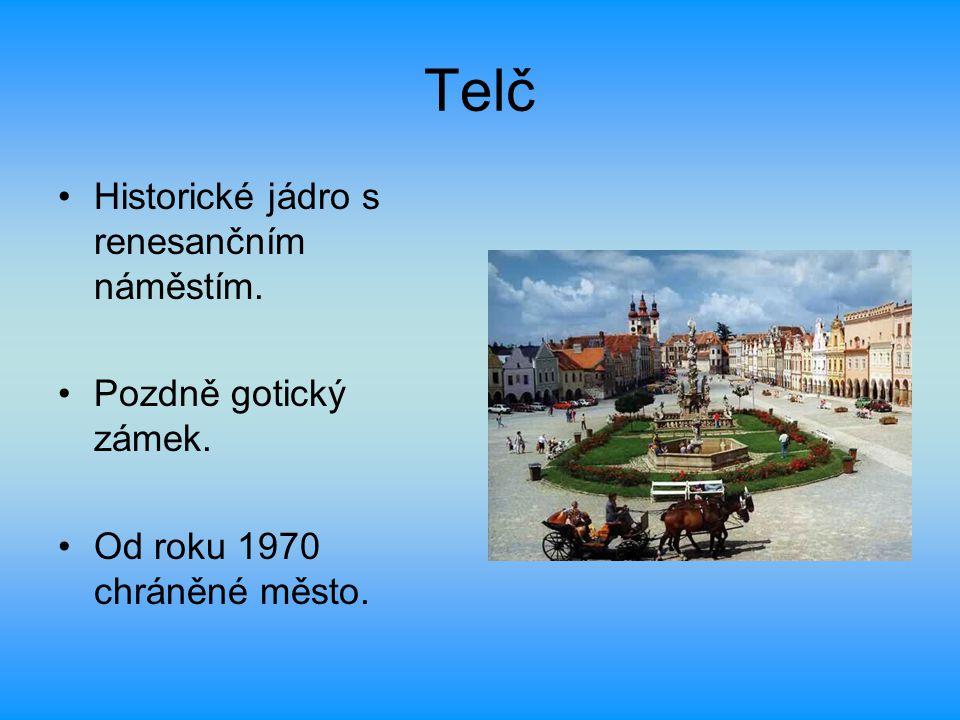 Telč Historické jádro s renesančním náměstím. Pozdně gotický zámek. Od roku 1970 chráněné město.