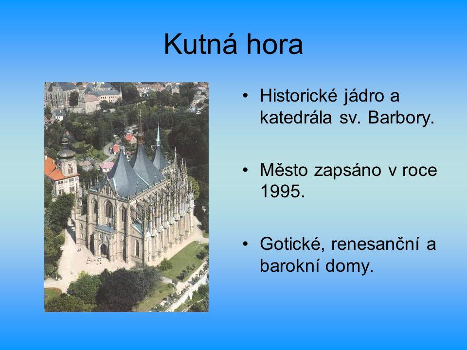 Kutná hora Historické jádro a katedrála sv. Barbory. Město zapsáno v roce 1995. Gotické, renesanční a barokní domy.