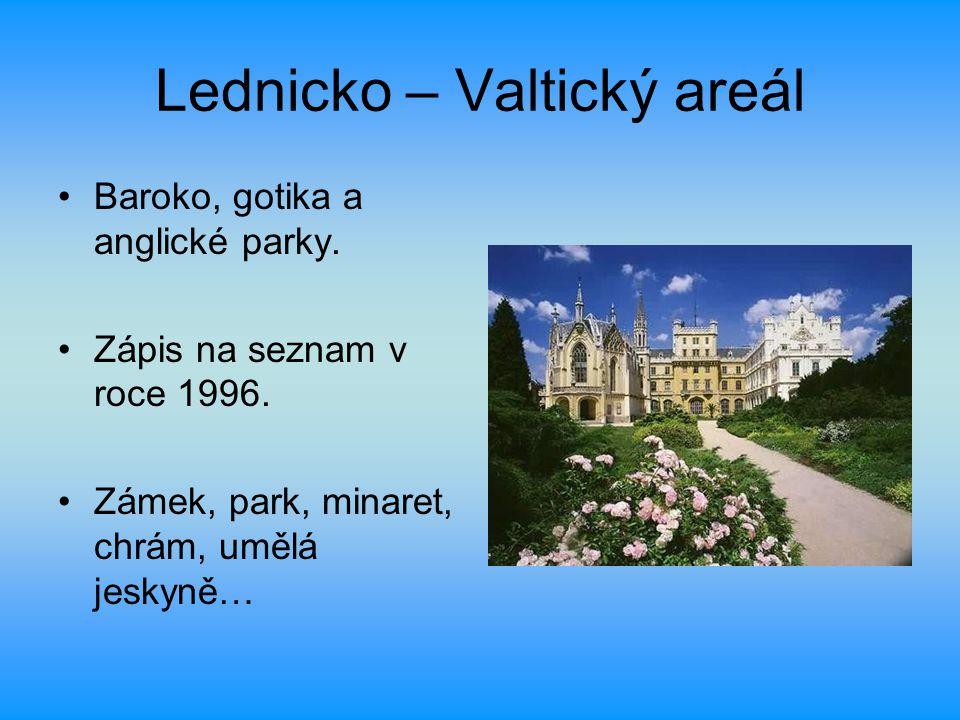 Lednicko – Valtický areál Baroko, gotika a anglické parky. Zápis na seznam v roce 1996. Zámek, park, minaret, chrám, umělá jeskyně…