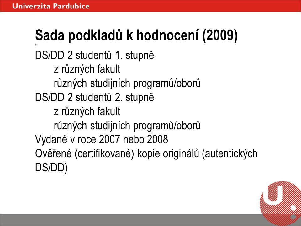 Sada podkladů k hodnocení (2009) * DS/DD 2 studentů 1. stupně z různých fakult různých studijních programů/oborů DS/DD 2 studentů 2. stupně z různých