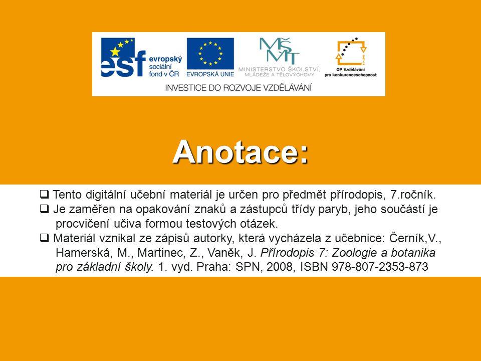 Anotace:  Tento digitální učební materiál je určen pro předmět přírodopis, 7.ročník.  Je zaměřen na opakování znaků a zástupců třídy paryb, jeho sou