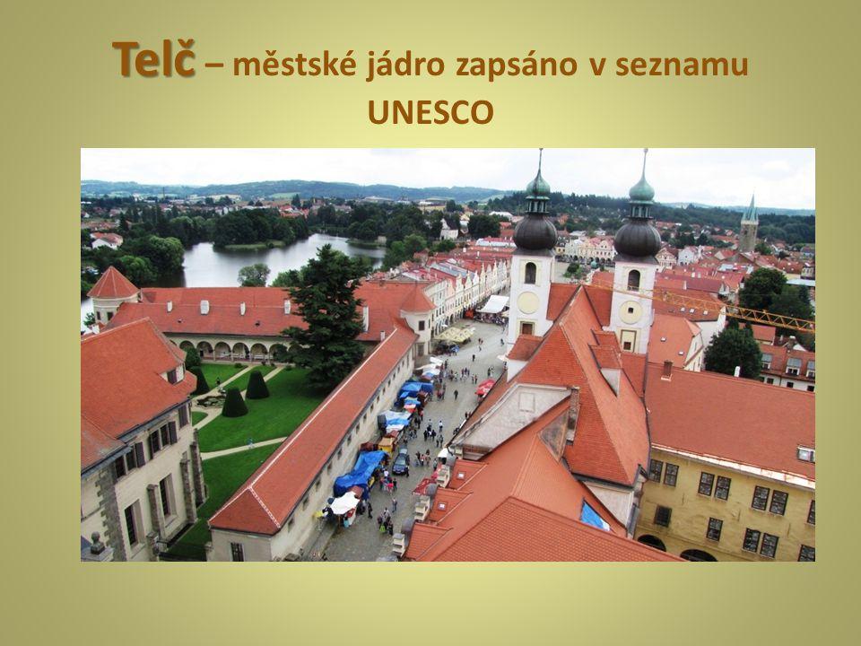 Telč Telč – městské jádro zapsáno v seznamu UNESCO