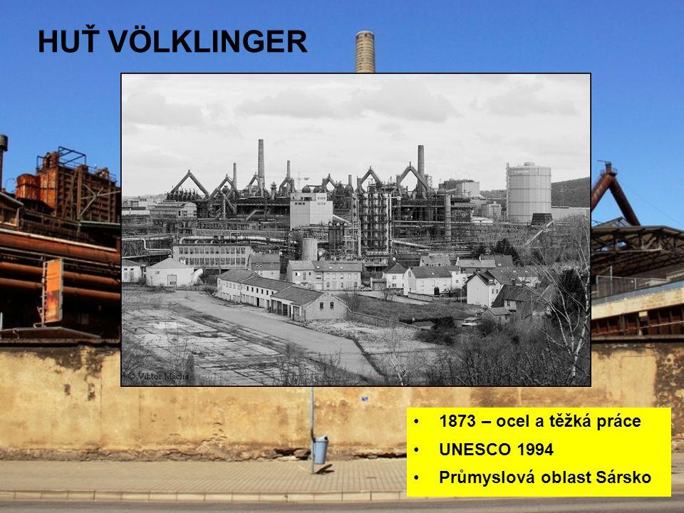 HUŤ VÖLKLINGER 1873 – ocel a těžká práce UNESCO 1994 Průmyslová oblast Sársko