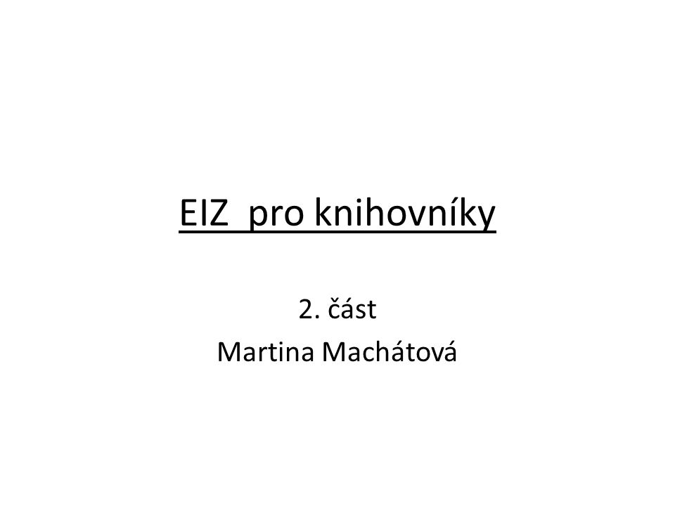 EIZ pro knihovníky 2. část Martina Machátová