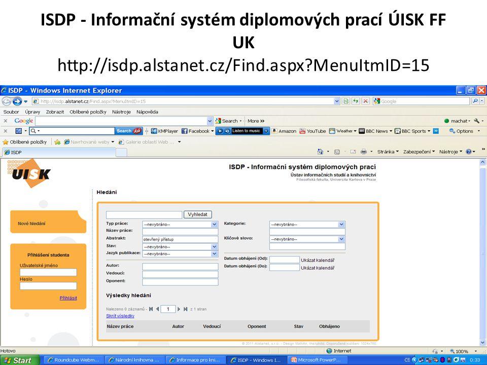 ISDP - Informační systém diplomových prací ÚISK FF UK http://isdp.alstanet.cz/Find.aspx MenuItmID=15