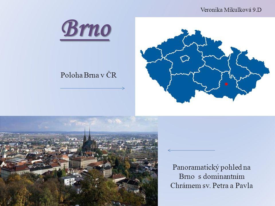 Brno Panoramatický pohled na Brno s dominantním Chrámem sv. Petra a Pavla Veronika Mikulková 9.D Poloha Brna v ČR