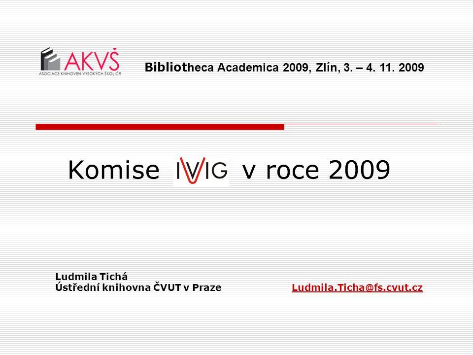 Komise v roce 2009 Ludmila Tichá Ústřední knihovna ČVUT v PrazeLudmila.Ticha@fs.cvut.cz Bibliot heca Academica 2009, Zlín, 3. – 4. 11. 2009