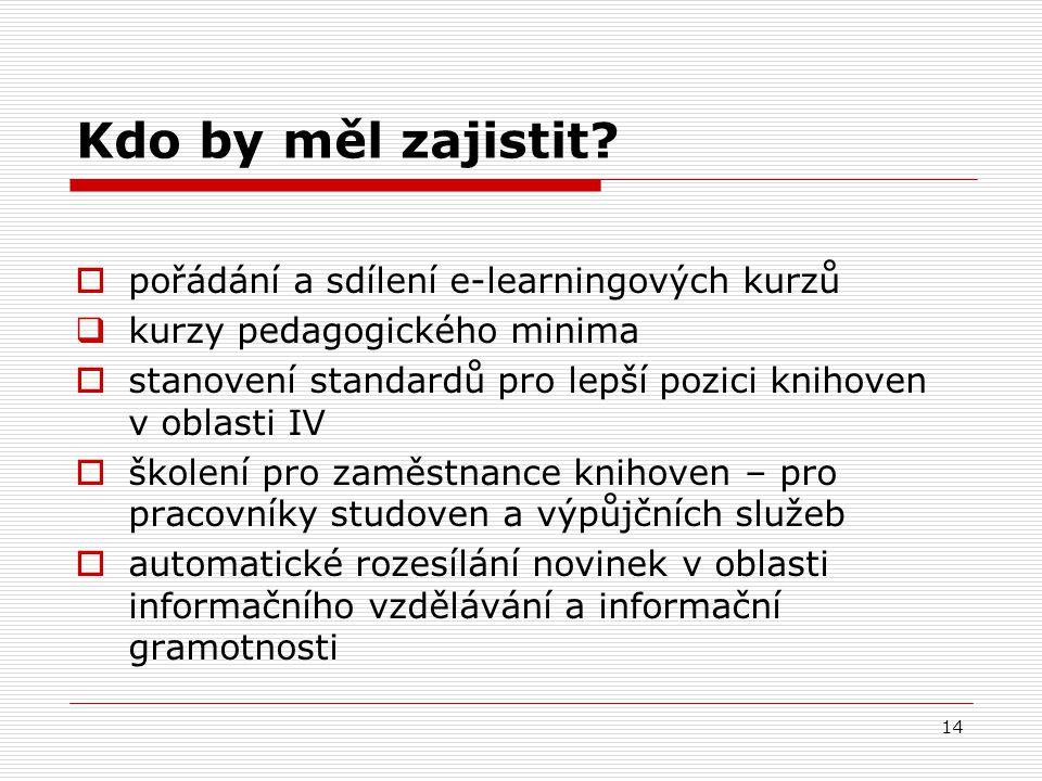 14 Kdo by měl zajistit?  pořádání a sdílení e-learningových kurzů  kurzy pedagogického minima  stanovení standardů pro lepší pozici knihoven v obla