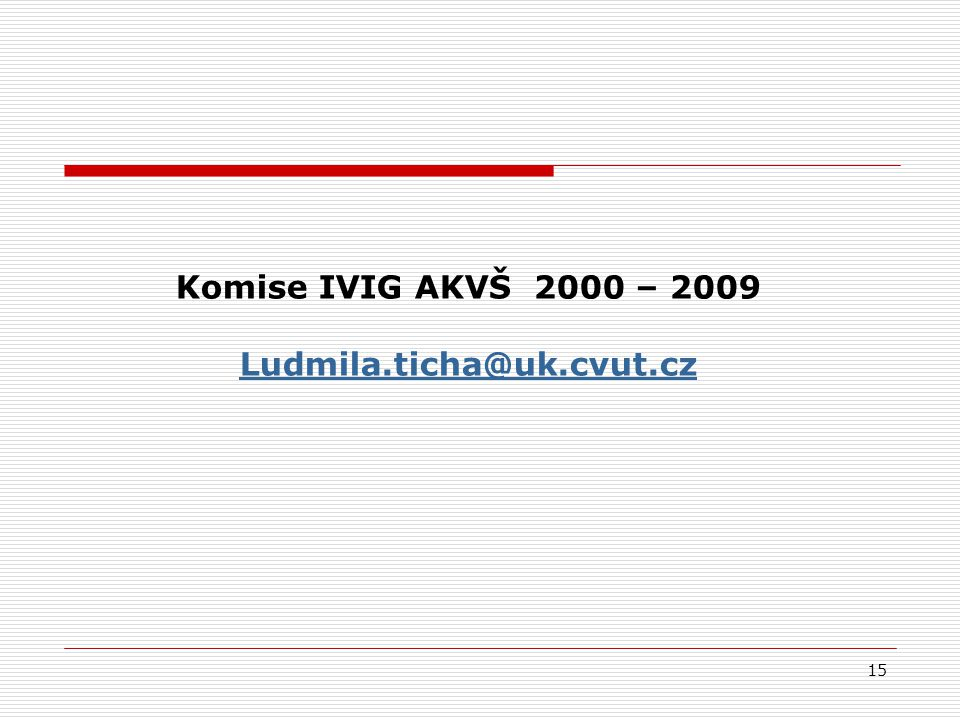 15 Komise IVIG AKVŠ 2000 – 2009 Ludmila.ticha@uk.cvut.cz