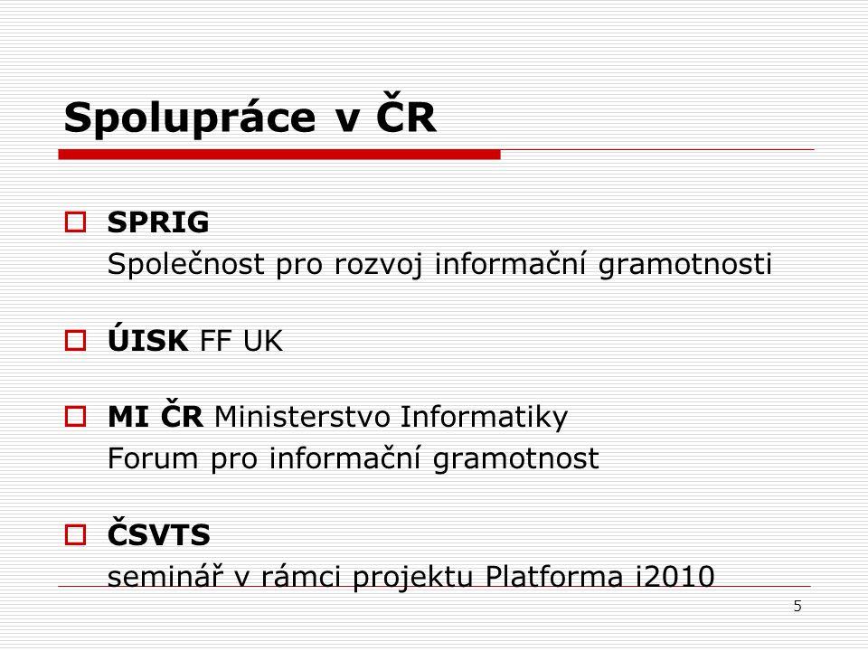 5 Spolupráce v ČR  SPRIG Společnost pro rozvoj informační gramotnosti  ÚISK FF UK  MI ČR Ministerstvo Informatiky Forum pro informační gramotnost 