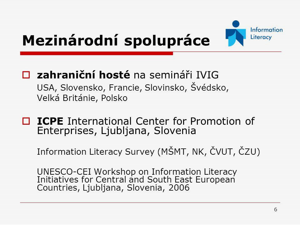 7 Mezinárodní spolupráce  EnIL European Network on Information Literacy od roku 2005  EFIL European Forum for Information Literacy od roku 2007  SAK Slovenská asociácia knižníc účast na seminářích 2004, 2006, 2007 poskytnutí projektu pilotního průzkumu IG na VŠ pro průzkum na Slovensku IGPAK