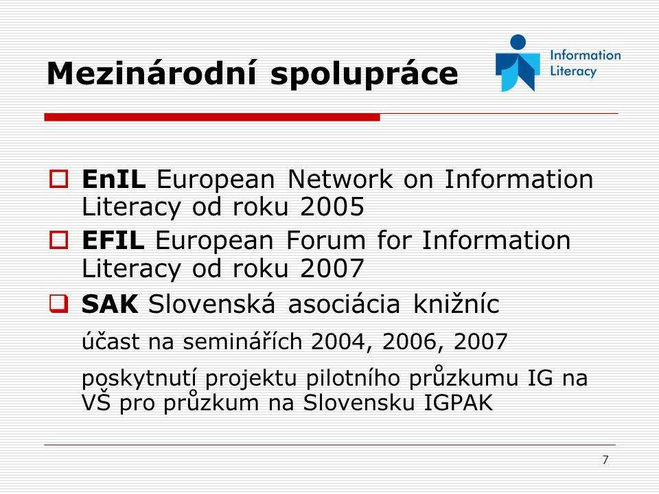 7 Mezinárodní spolupráce  EnIL European Network on Information Literacy od roku 2005  EFIL European Forum for Information Literacy od roku 2007  SA