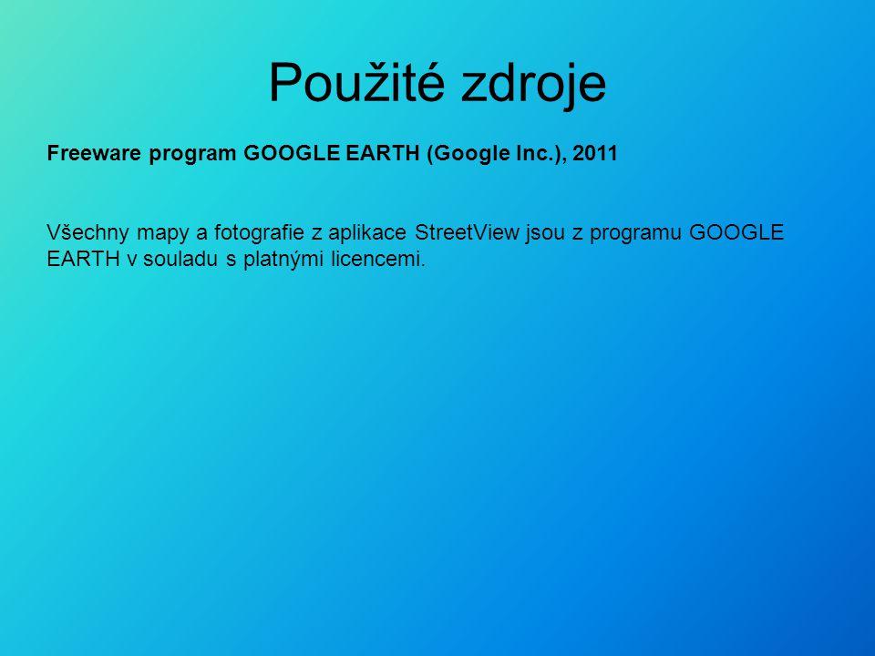 Použité zdroje Freeware program GOOGLE EARTH (Google Inc.), 2011 Všechny mapy a fotografie z aplikace StreetView jsou z programu GOOGLE EARTH v souladu s platnými licencemi.