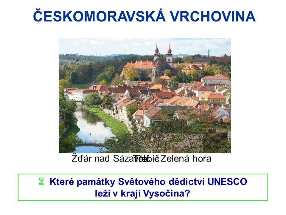 ČESKOMORAVSKÁ VRCHOVINA  Které památky Světového dědictví UNESCO leží v kraji Vysočina? Telč Žďár nad Sázavou – Zelená hora Třebíč