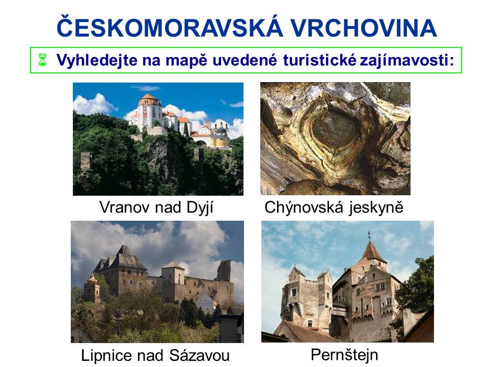 ČESKOMORAVSKÁ VRCHOVINA Vranov nad Dyjí Lipnice nad Sázavou Pernštejn Chýnovská jeskyně  Vyhledejte na mapě uvedené turistické zajímavosti: