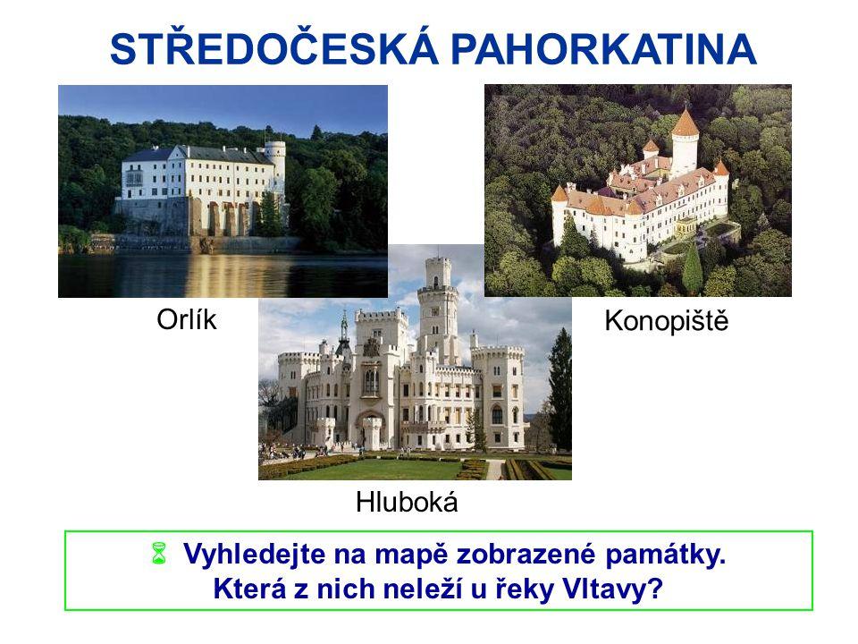 STŘEDOČESKÁ PAHORKATINA  Vyhledejte na mapě zobrazené památky. Která z nich neleží u řeky Vltavy? Konopiště Orlík Hluboká