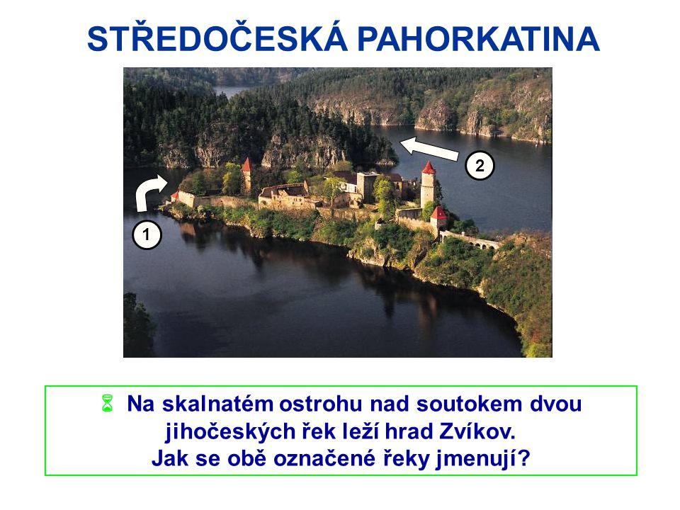 STŘEDOČESKÁ PAHORKATINA 1 2  Na skalnatém ostrohu nad soutokem dvou jihočeských řek leží hrad Zvíkov. Jak se obě označené řeky jmenují?