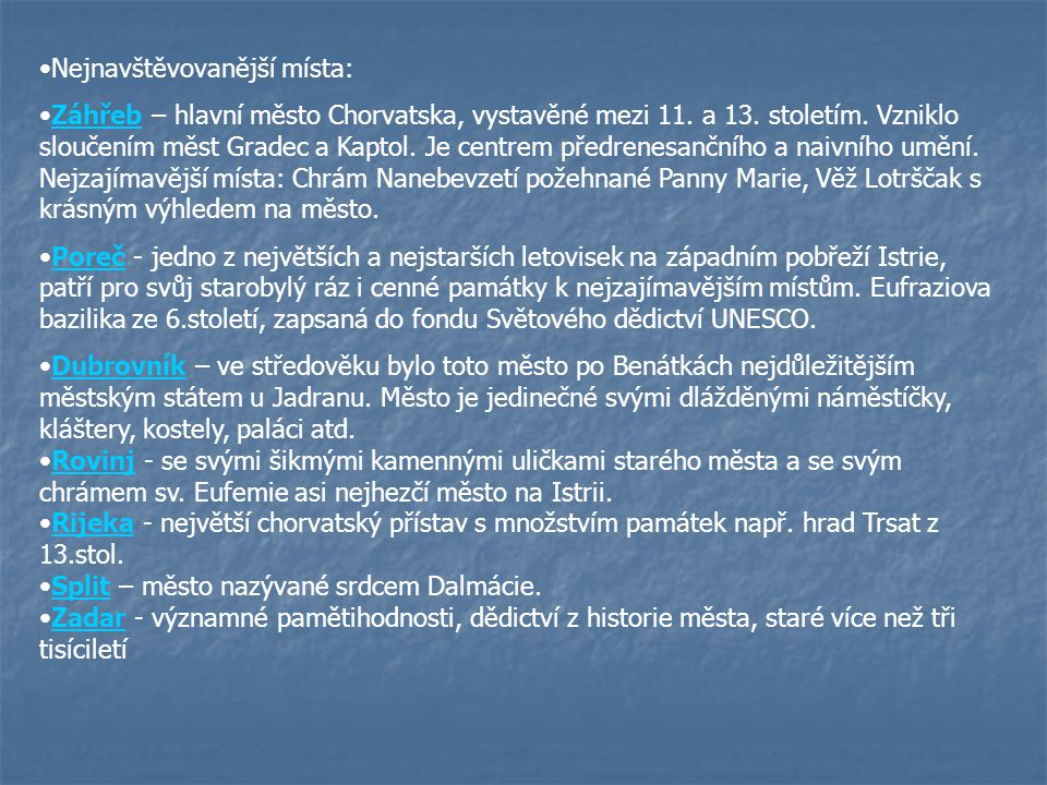 Nejnavštěvovanější místa: Záhřeb – hlavní město Chorvatska, vystavěné mezi 11. a 13. stoletím. Vzniklo sloučením měst Gradec a Kaptol. Je centrem před