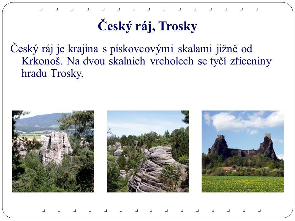 Český ráj, Trosky Český ráj je krajina s pískovcovými skalami jižně od Krkonoš.