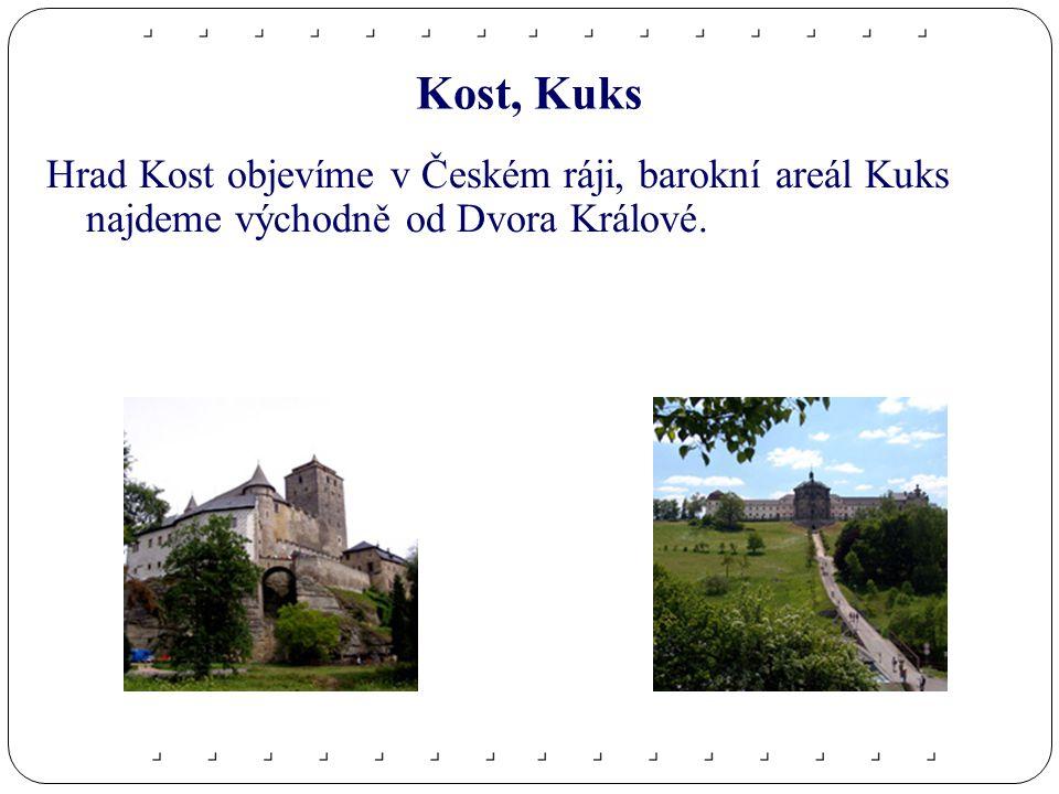 Kost, Kuks Hrad Kost objevíme v Českém ráji, barokní areál Kuks najdeme východně od Dvora Králové.
