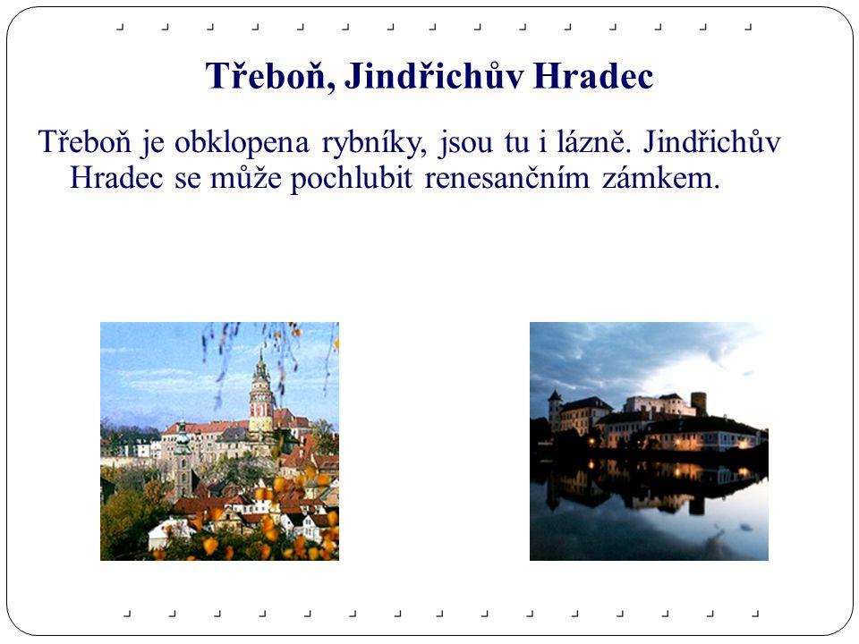 Třeboň, Jindřichův Hradec Třeboň je obklopena rybníky, jsou tu i lázně.