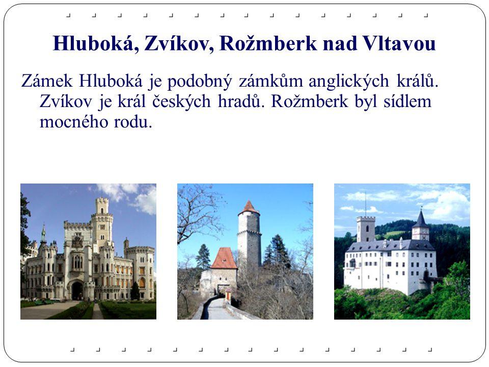 Hluboká, Zvíkov, Rožmberk nad Vltavou Zámek Hluboká je podobný zámkům anglických králů.