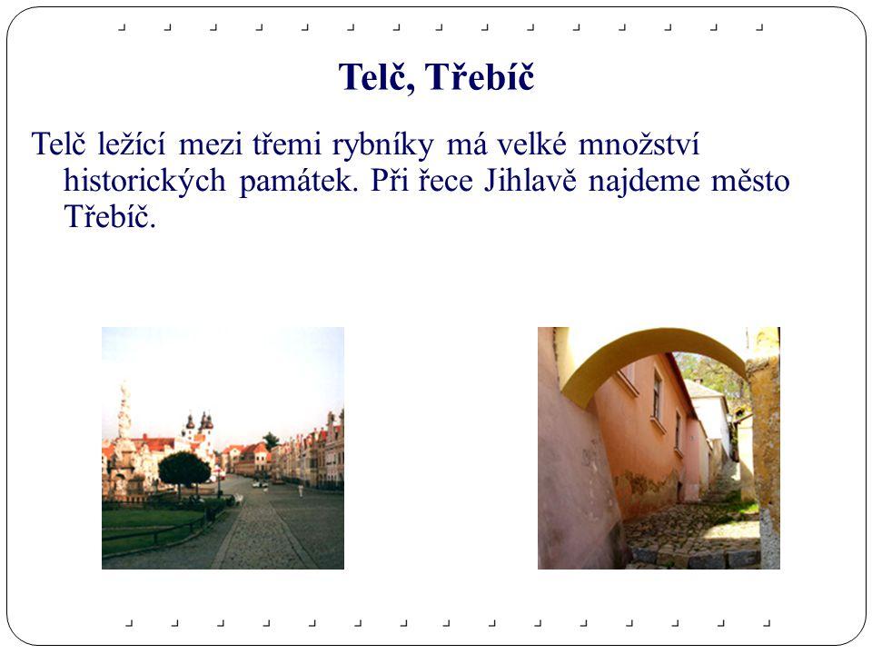 Telč, Třebíč Telč ležící mezi třemi rybníky má velké množství historických památek.