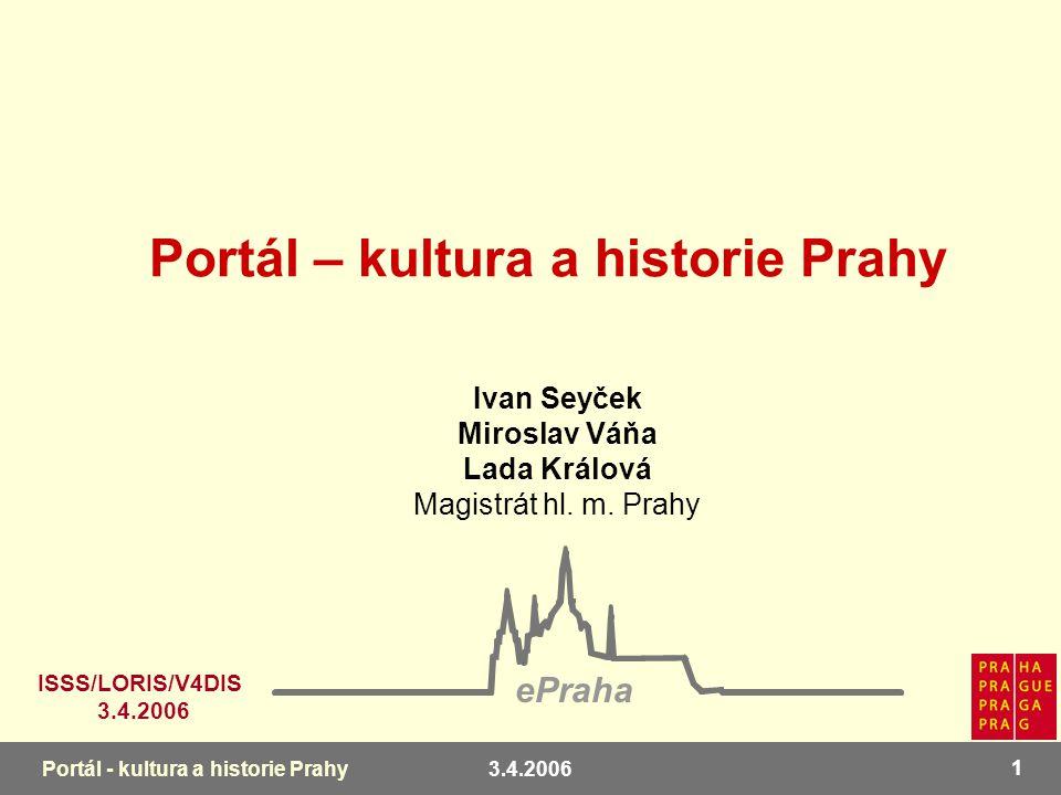 3.4.2006 1 Portál - kultura a historie Prahy Ivan Seyček Miroslav Váňa Lada Králová Magistrát hl.