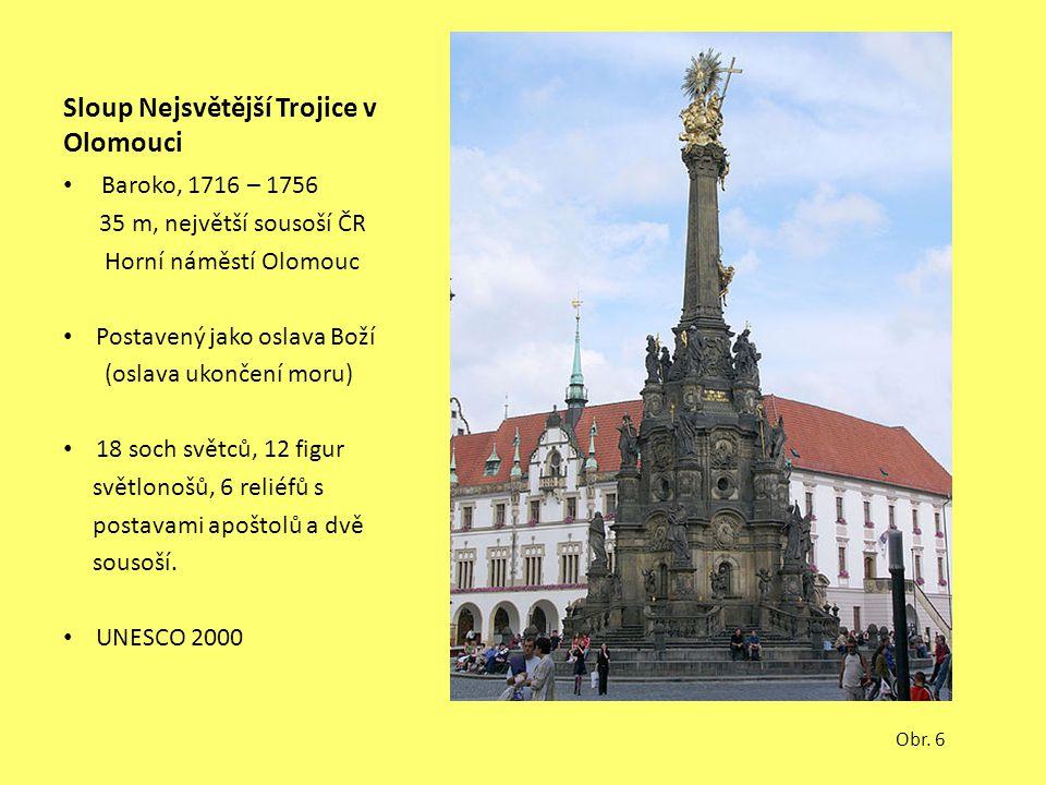 Sloup Nejsvětější Trojice v Olomouci Baroko, 1716 – 1756 35 m, největší sousoší ČR Horní náměstí Olomouc Postavený jako oslava Boží (oslava ukončení m