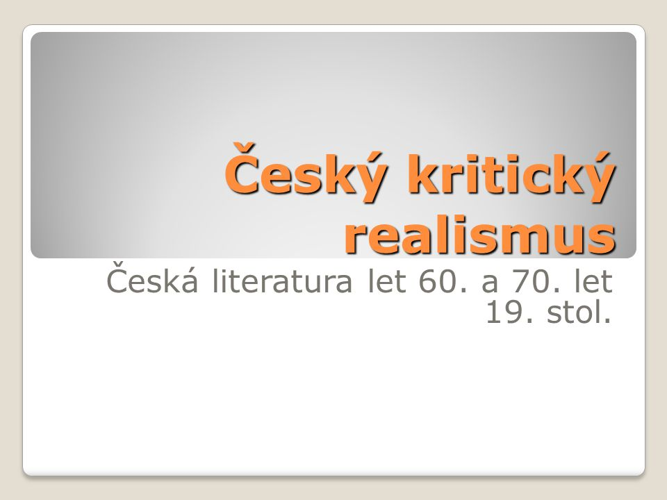 Český kritický realismus Česká literatura let 60. a 70. let 19. stol.