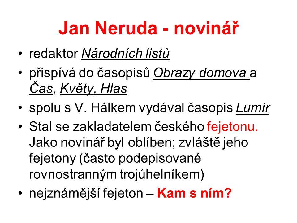 Jan Neruda - novinář redaktor Národních listů přispívá do časopisů Obrazy domova a Čas, Květy, Hlas spolu s V. Hálkem vydával časopis Lumír Stal se za