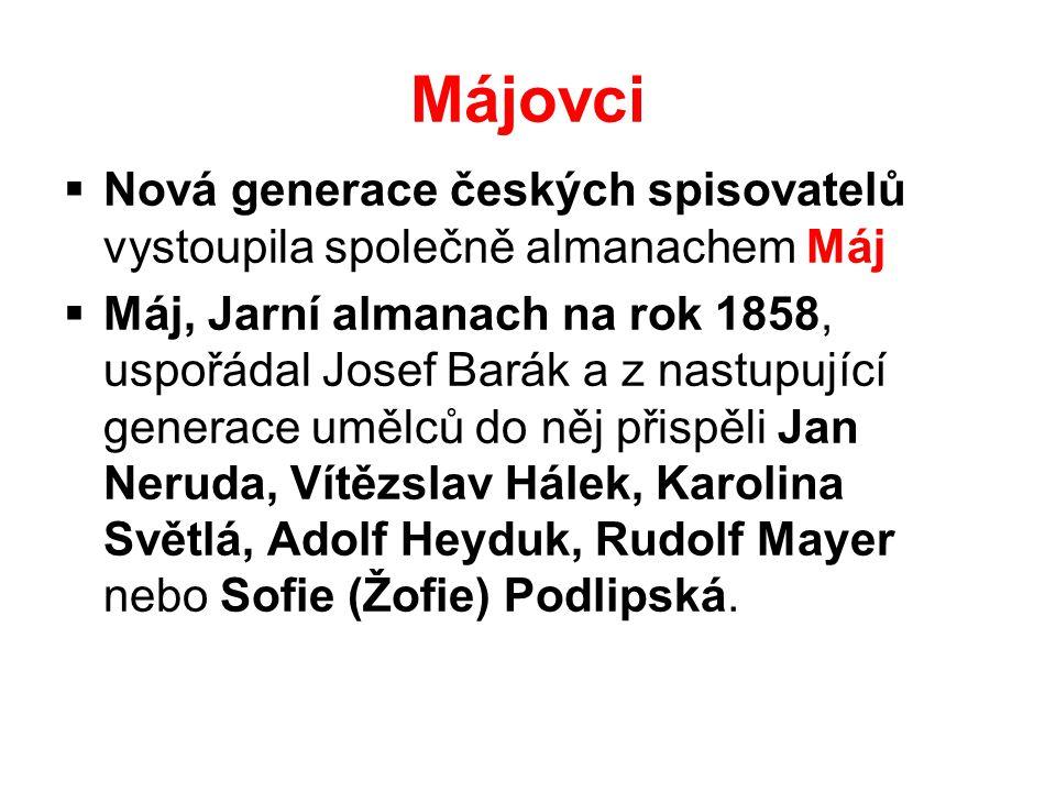 Májovci  Nová generace českých spisovatelů vystoupila společně almanachem Máj  Máj, Jarní almanach na rok 1858, uspořádal Josef Barák a z nastupujíc