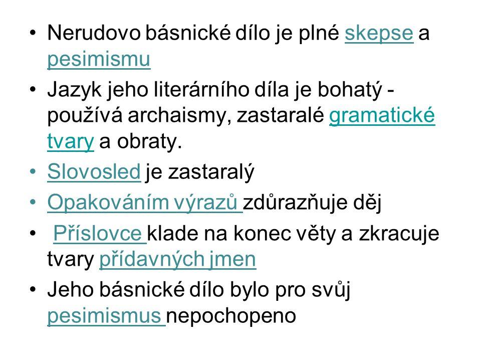 Nerudovo básnické dílo je plné skepse a pesimismu Jazyk jeho literárního díla je bohatý - používá archaismy, zastaralé gramatické tvary a obraty.grama