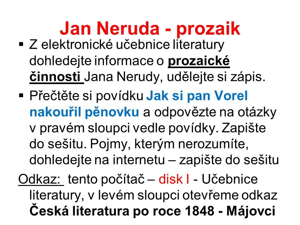 Jan Neruda - prozaik  Z elektronické učebnice literatury dohledejte informace o prozaické činnosti Jana Nerudy, udělejte si zápis.  Přečtěte si poví