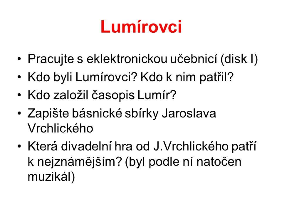 Lumírovci Pracujte s eklektronickou učebnicí (disk I) Kdo byli Lumírovci? Kdo k nim patřil? Kdo založil časopis Lumír? Zapište básnické sbírky Jarosla