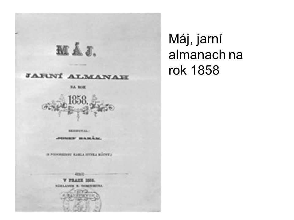  Jejich snahy podpořili i starší autoři – Erben, Němcová a pod pseudonymem rovněž Frič a Sabina (Upomínka na K.H.Máchu).