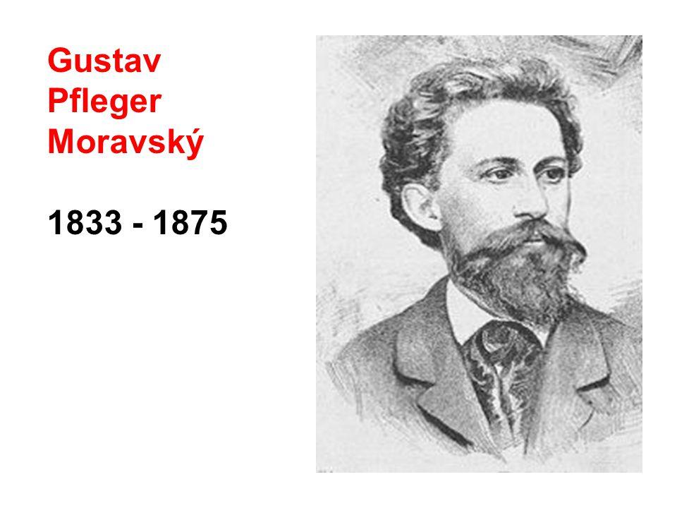 Gustav Pfleger Moravský 1833 - 1875