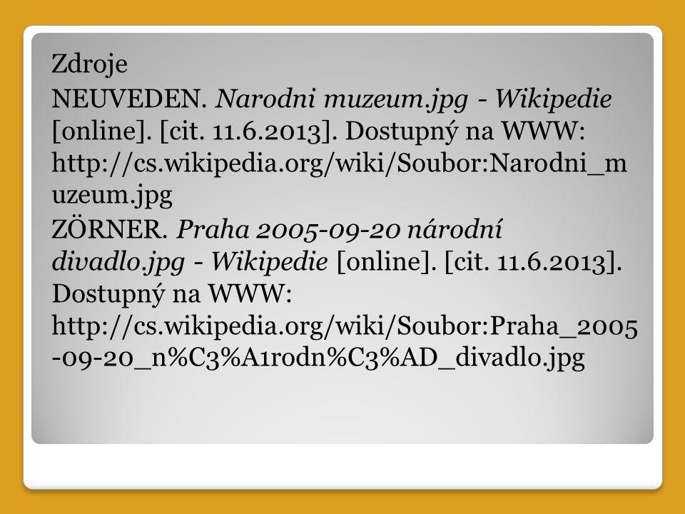 Zdroje NEUVEDEN. Narodni muzeum.jpg - Wikipedie [online]. [cit. 11.6.2013]. Dostupný na WWW: http://cs.wikipedia.org/wiki/Soubor:Narodni_m uzeum.jpg Z