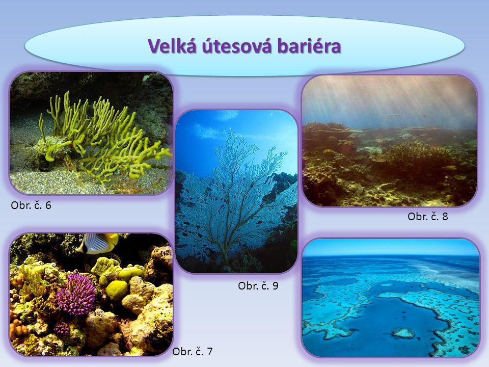 Velká útesová bariéra Obr. č. 6 Obr. č. 7 Obr. č. 8 Obr. č. 9