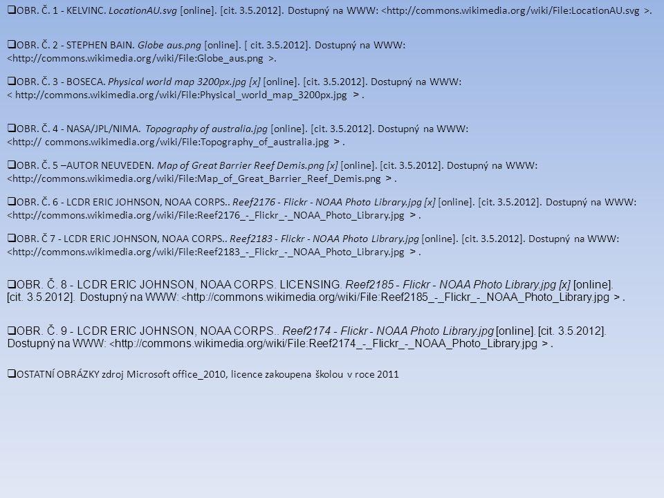  OBR. Č. 1 - KELVINC. LocationAU.svg [online]. [cit. 3.5.2012]. Dostupný na WWW:.  OBR. Č. 2 - STEPHEN BAIN. Globe aus.png [online]. [ cit. 3.5.2012