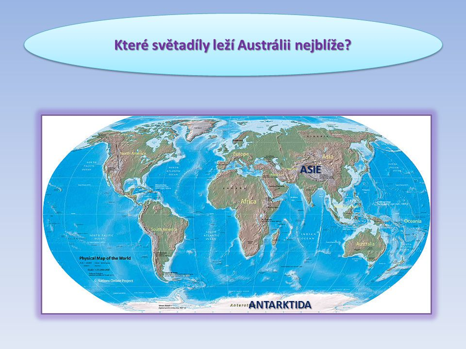 Které světadíly leží Austrálii nejblíže? ASIE ANTARKTIDA