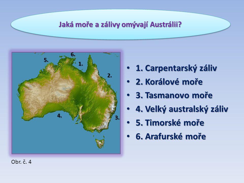 1. Carpentarský záliv 1. Carpentarský záliv 2. Korálové moře 2. Korálové moře 3. Tasmanovo moře 3. Tasmanovo moře 4. Velký australský záliv 4. Velký a