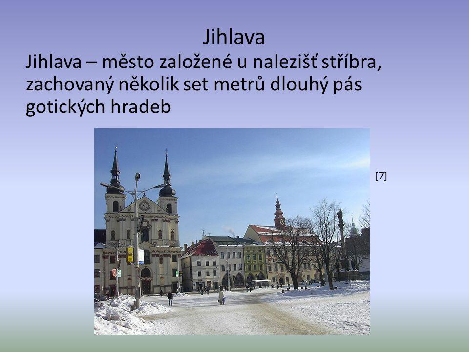 Jihlava Jihlava – město založené u nalezišť stříbra, zachovaný několik set metrů dlouhý pás gotických hradeb [7]