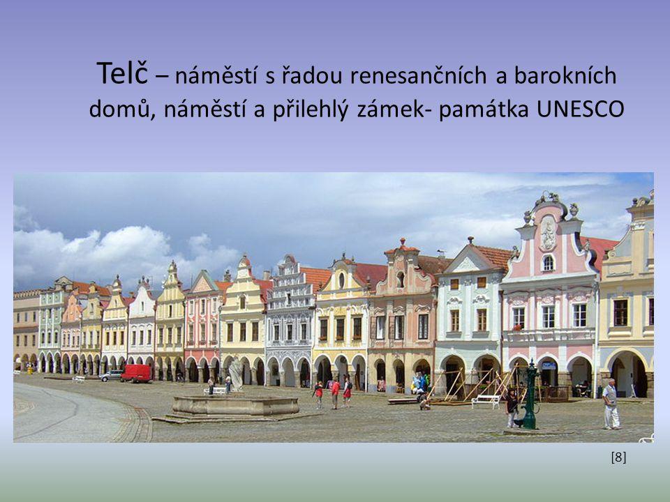 Telč – náměstí s řadou renesančních a barokních domů, náměstí a přilehlý zámek- památka UNESCO [8]
