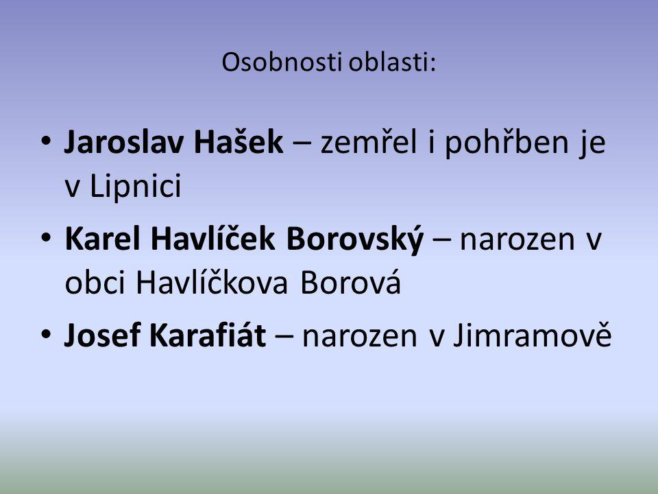 Osobnosti oblasti: Jaroslav Hašek – zemřel i pohřben je v Lipnici Karel Havlíček Borovský – narozen v obci Havlíčkova Borová Josef Karafiát – narozen