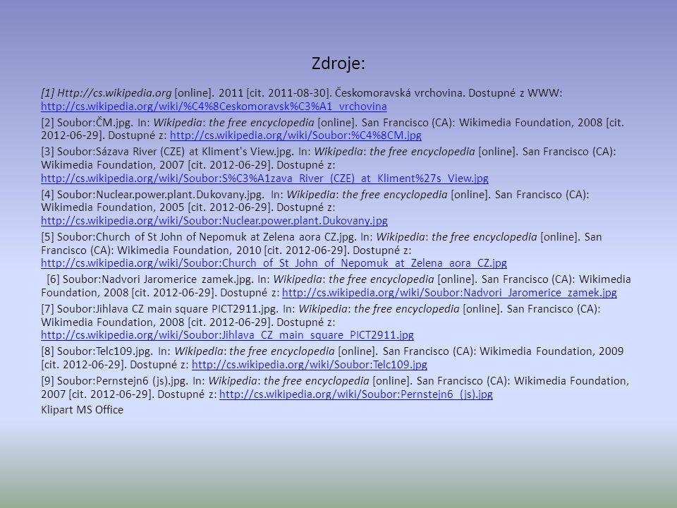 Zdroje: [1] Http://cs.wikipedia.org [online]. 2011 [cit. 2011-08-30]. Českomoravská vrchovina. Dostupné z WWW: http://cs.wikipedia.org/wiki/%C4%8Cesko