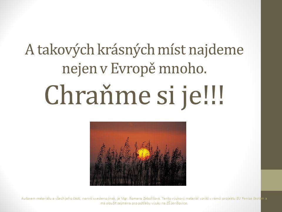 A takových krásných míst najdeme nejen v Evropě mnoho. Chraňme si je!!! Autorem materiálu a všech jeho částí, není-li uvedeno jinak, je Mgr. Romana Za