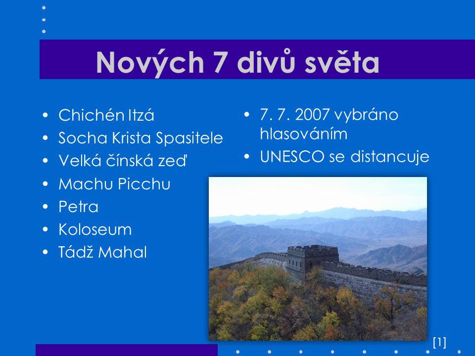 Nových 7 divů světa Chichén Itzá Socha Krista Spasitele Velká čínská zeď Machu Picchu Petra Koloseum Tádž Mahal [1][1] 7. 7. 2007 vybráno hlasováním U