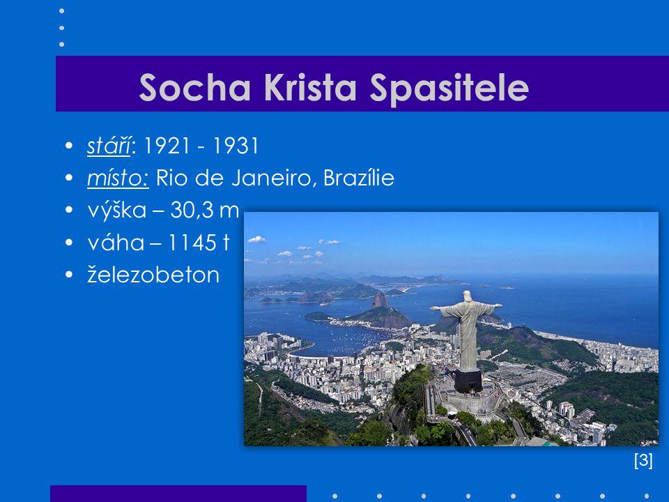 Socha Krista Spasitele stáří: 1921 - 1931 místo: Rio de Janeiro, Brazílie výška – 30,3 m váha – 1145 t železobeton [3][3]